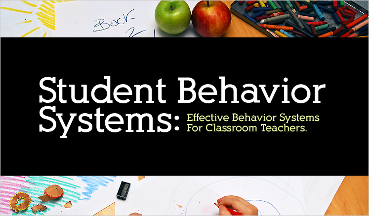 Student Behavior Systems: Effective Behavior Systems for Classroom Teachers.